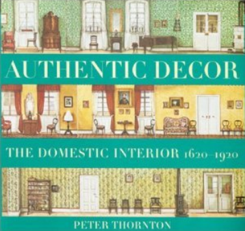 Authentic Decor: The Domestic Interior 1620-1920