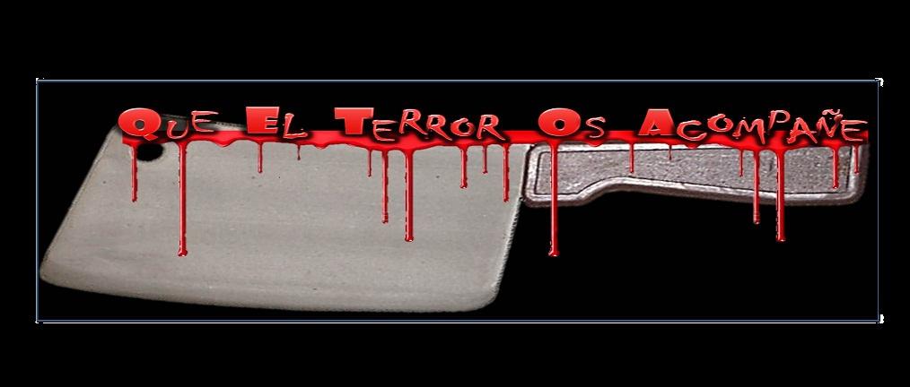 QUE EL TERROR OS ACOMPAÑE
