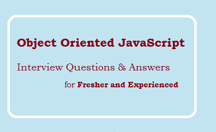 Object Oriented JavaScript interview questions and answers for experienced