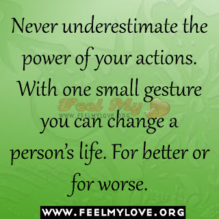 Never underestimate the power of your actions