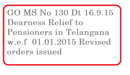 GO MS No 130 Dearness Relief to Pensioners in Telangana-Orders Issued go-ms-no-130-dearness-relief-to-pensioners-in-telangana GO MS No 130 Pensions – Dearness Relief to Pensioners in Telangana  with effect from 01.01.2015 – Revised – Orders issued.