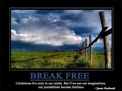 Break Free  Limitations live only in our minds. But if we use our imaginations,  our possibilities become limitless.