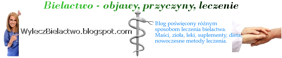 Bielactwo - objawy, przyczyny, leczenie - WyleczBielactwo.blogspot.com