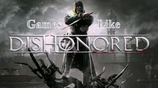 Games Like Dishonored, Dishonored game