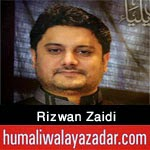http://www.humaliwalayazadar.com/2015/02/rizwan-zaidi-manqabat-2015.html