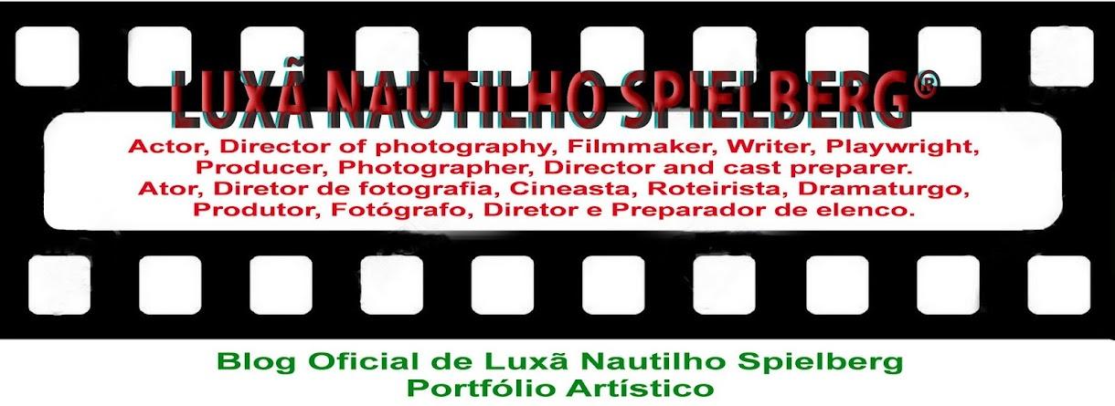 Blog de Luxã Nautilho Spielberg, Actor Filmmaker Photographer. Portfolio Artístico Oficial