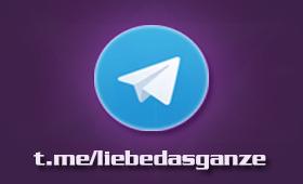 Liebe das Ganze JETZT bei Telegram