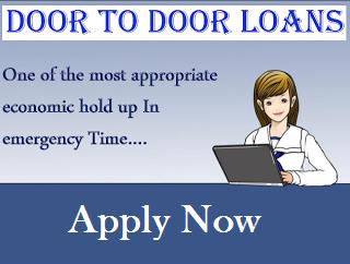 Door to Door Loans A Quick Solution Of Your Urgent Cash Crisis