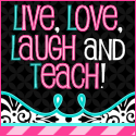 Live Love Laugh and Teach!