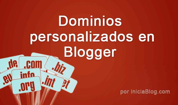 Dominios personalizados en Blogger. Cambiar de un blogspot a un .com