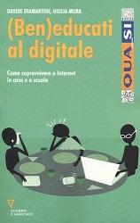 (Ben)educati al digitale. Come sopravvivere a internet in casa e a scuola