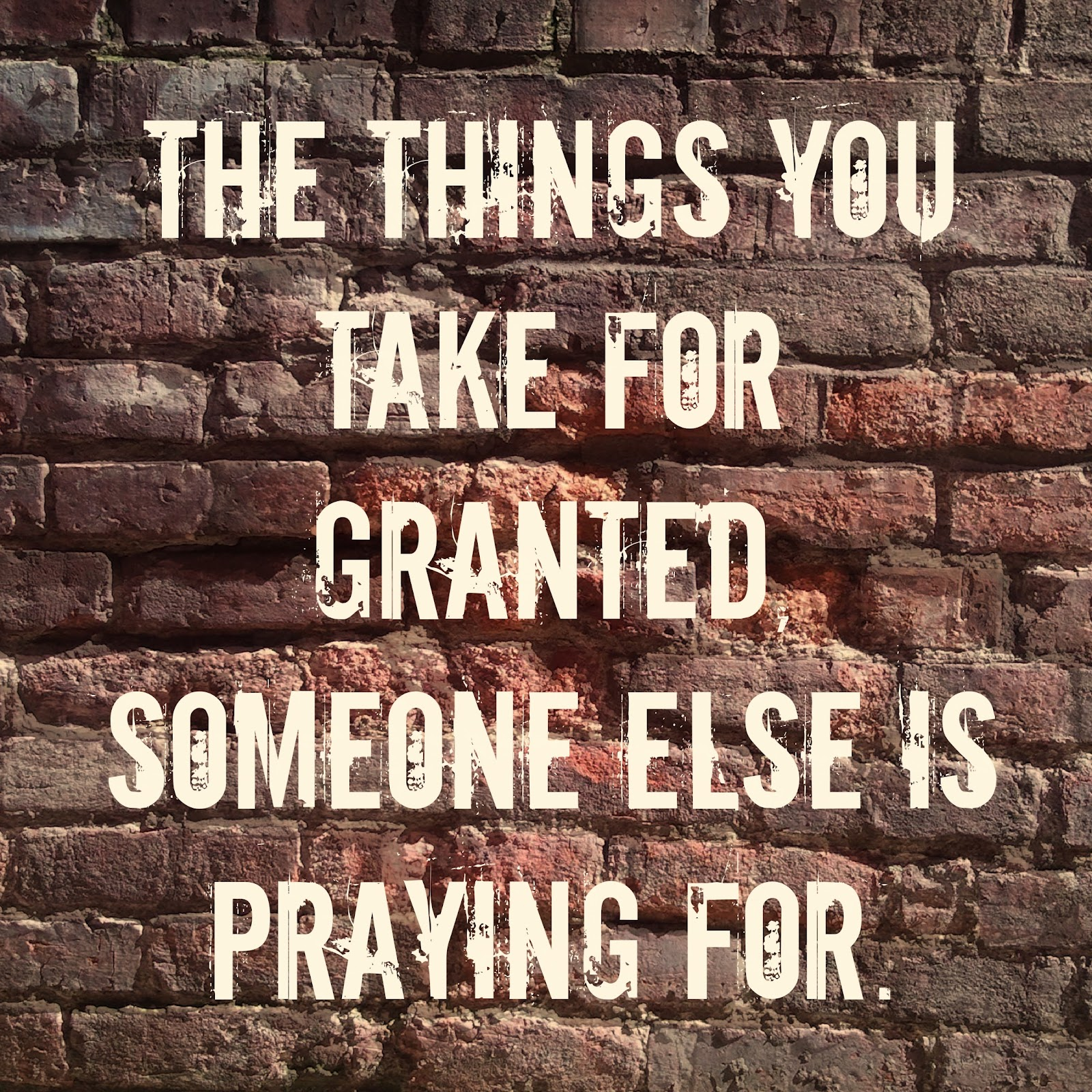 Taking Life For Granted Quotes Nine A Plenty The Things I Take For Granted