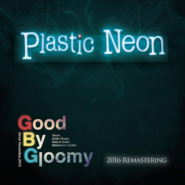 [Album] Good By Gloomy – Plastic Neon (Remastering) (2016.01.07/MP3/RAR)