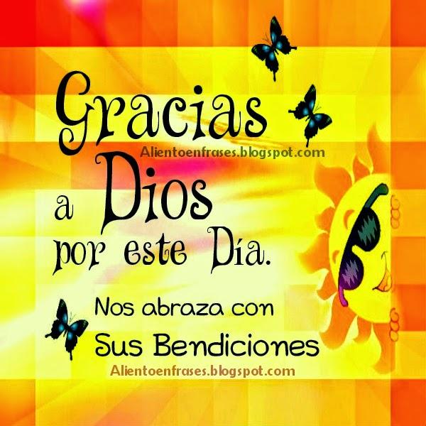 Gracias a Dios por este Día frases de Aliento de buen día. Imágenes, postales cristianas.