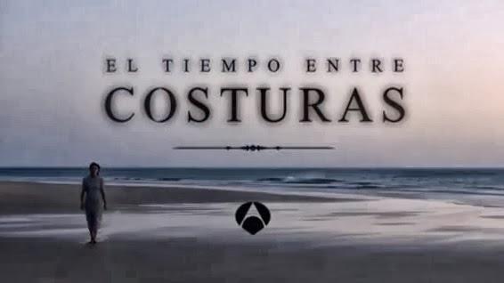 """EL TIEMPO ENTRE COSTURAS"""" LA SERIE MÁS ESPERADA"""