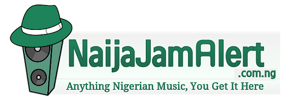 NaijaJamAlert.com.ng | Latest Nigerian Music