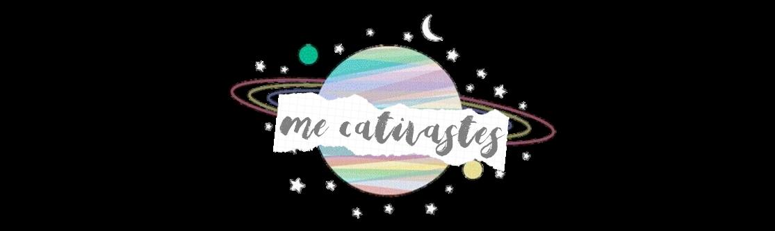Me Cativastes