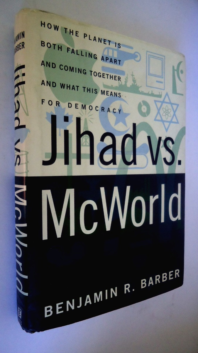 jihad vs mcworld thesis Jihad vs mcworld essay in 1992 benjamin r barber predicted that in the near future there will be two possible political figures, where neither will be democratic, the mcworld and jihad.