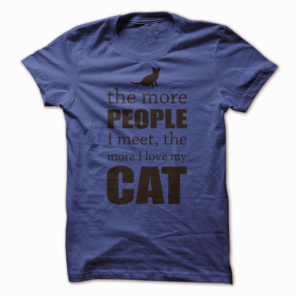 https://www.sunfrogshirts.com/The-More-People-I-Meet-The-More-I-Love-My-Cat.html?15501