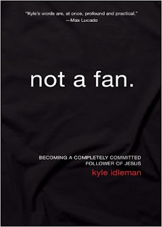 Not A Fan, Kyle Idleman, Christian, Follower of Jesus, Bible, Devotional
