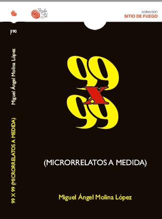 Aquí puedes comprar mi primer libro: 99 x 99 (MICRORRELATOS A MEDIDA)