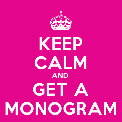 Keep Calm and Get a Monogram