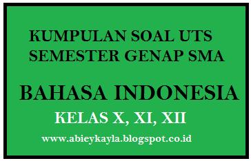 Kumpulan Soal Soal UTS Bahasa Indonesia Kelas 10,11,12 SMA Semester 2