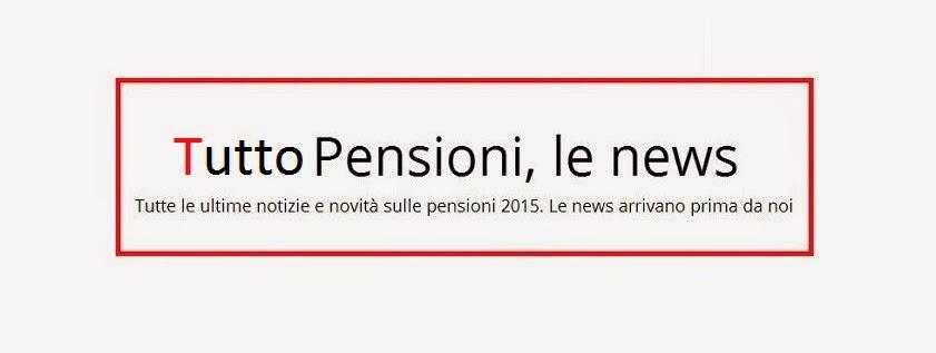 Tutto Pensioni, le ultime News