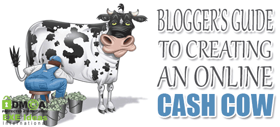Blogger's Guide To Creating An Online Cash Cow