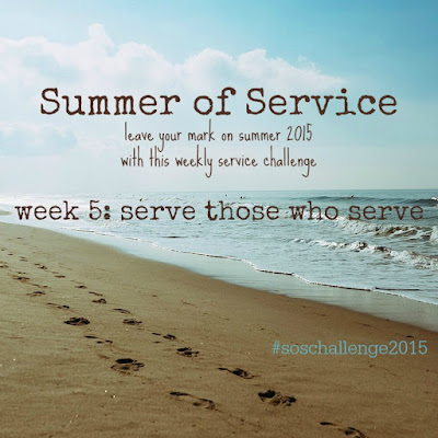 While I'm Waiting...Summer of Service-week 5: serve those who serve