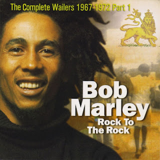 The Complete Bob Marley & The Wailers 1967-1972, Vol.1: Rock To The Rock