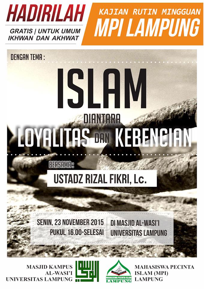 Hadirilah Kajian Rutin Mingguan MPI Lampung : Islam, diantara Loyalitas dn Kebencian