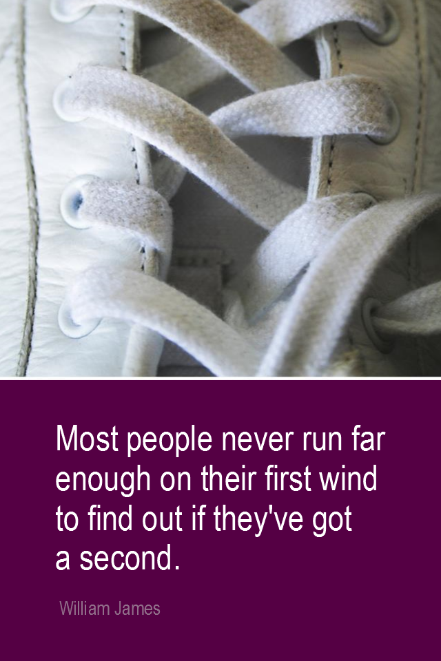 visual quote - image quotation for FITNESS - Most people never run far enough on their first wind to find out they've got a second. - William James