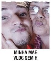 Minha mãe - Vlog Sem H