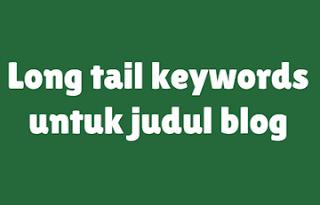 Menerapkan Long Tail Keywords Untuk Judul Posting Blog
