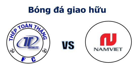 [Bóng đá giao hữu] Toan Thang FC vs Nam Viet FC