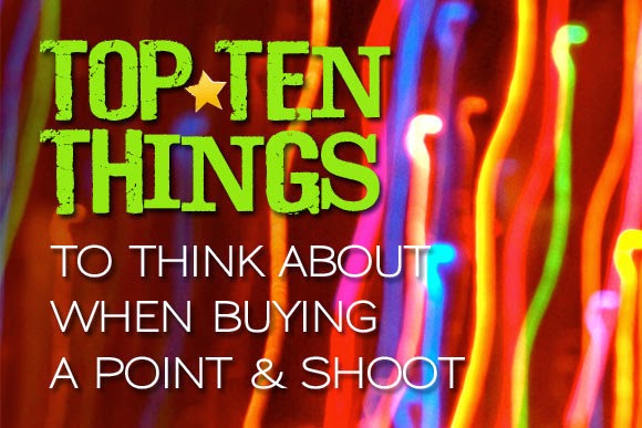 Top Ten Things to Think About When Buying a Point & Shoot Camera