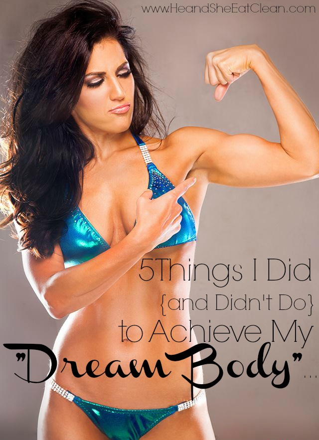 5 Things I Did {and Didn't Do} to Achieve My Dream Body