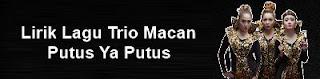 Lirik Lagu Trio Macan - Putus Ya Putus
