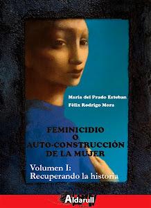 Feminicidio o auto-construcción de la mujer. Volumen I