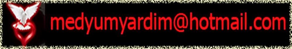 medyumyardim@hotmail.com  MEDYUM ŞÜKRİYE