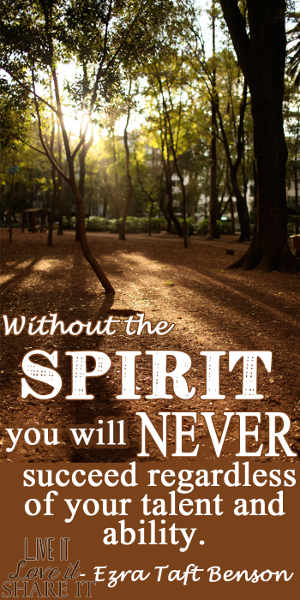 Without the Spirit, you will never succeed regardless of your talent and ability. - Ezra Taft Benson