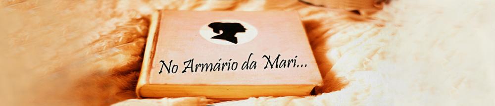 No Armário da Mari...