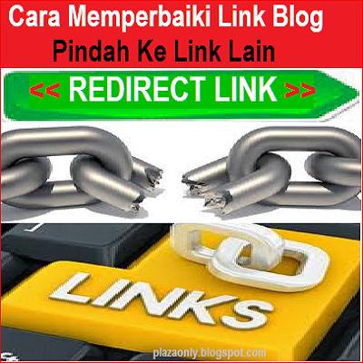 Cara Memperbaiki Link Blog Pindah Ke Link Lain