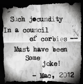 Such jocundity in a council of corbies — must have been some joke! — Mac, 2012