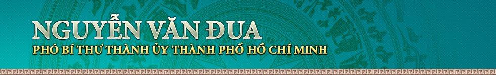 Nguyễn Văn Đua: Phó Bí thư Thành ủy TP. Hồ Chí Minh