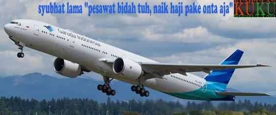 """syubhat lama """"pesawat bidah tuh, naik haji pake onta aja"""""""