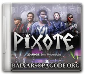 CD Pixote - 20 Anos sem Moderação (Áudio DVD 2014)