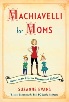 My Book - Machiavelli for Moms!
