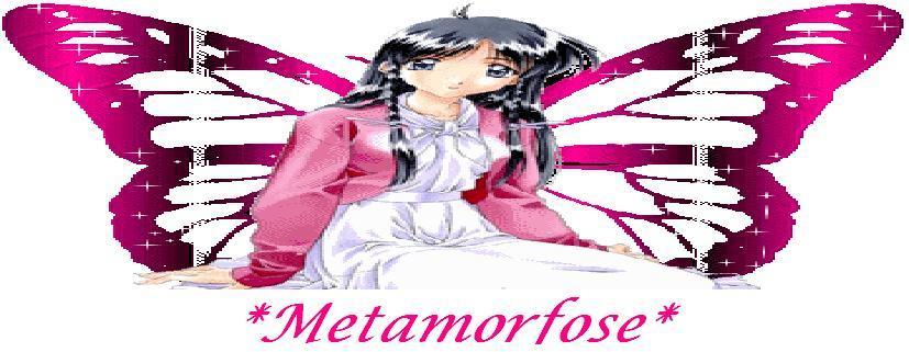 """METAMORFOSE"""
